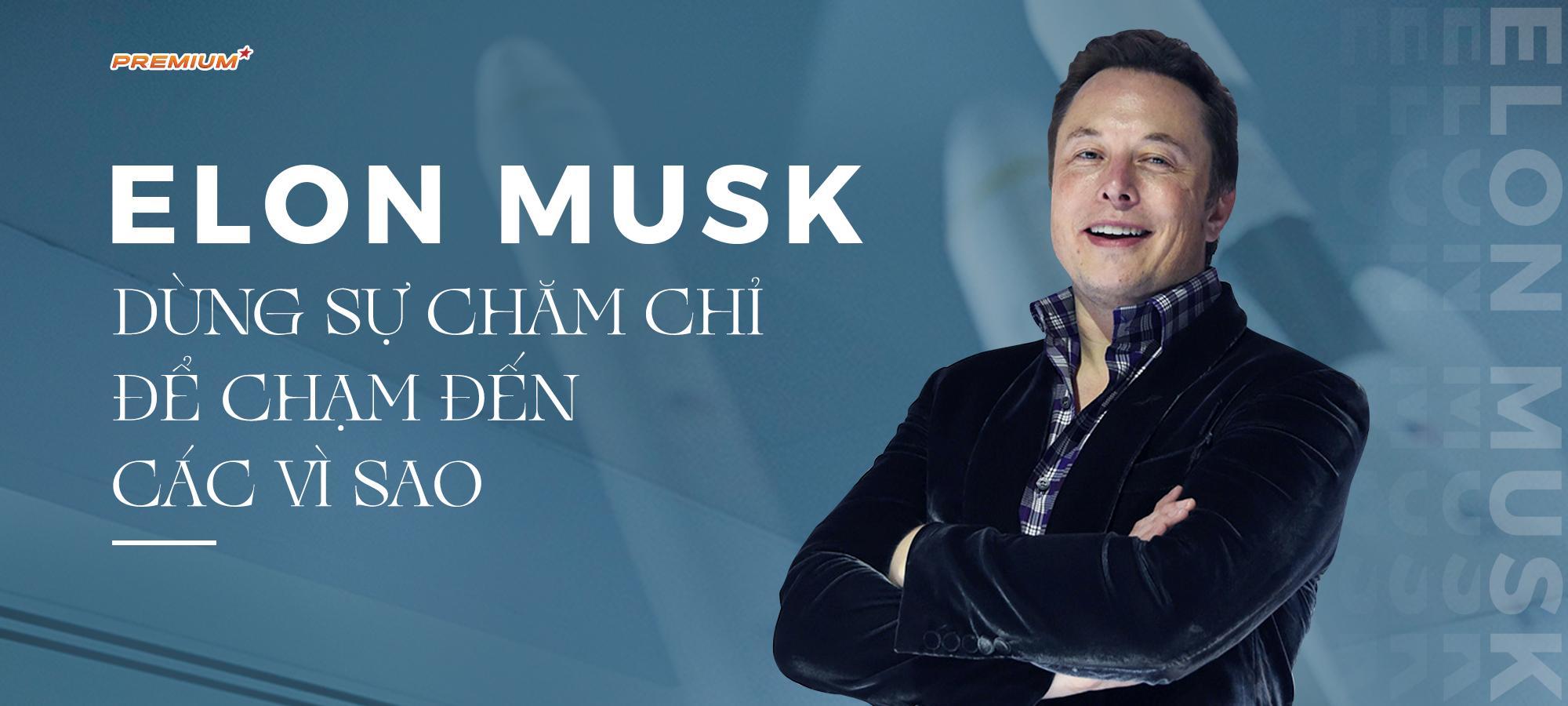 Elon Musk dùng sự chăm chỉ để chạm đến các vì sao