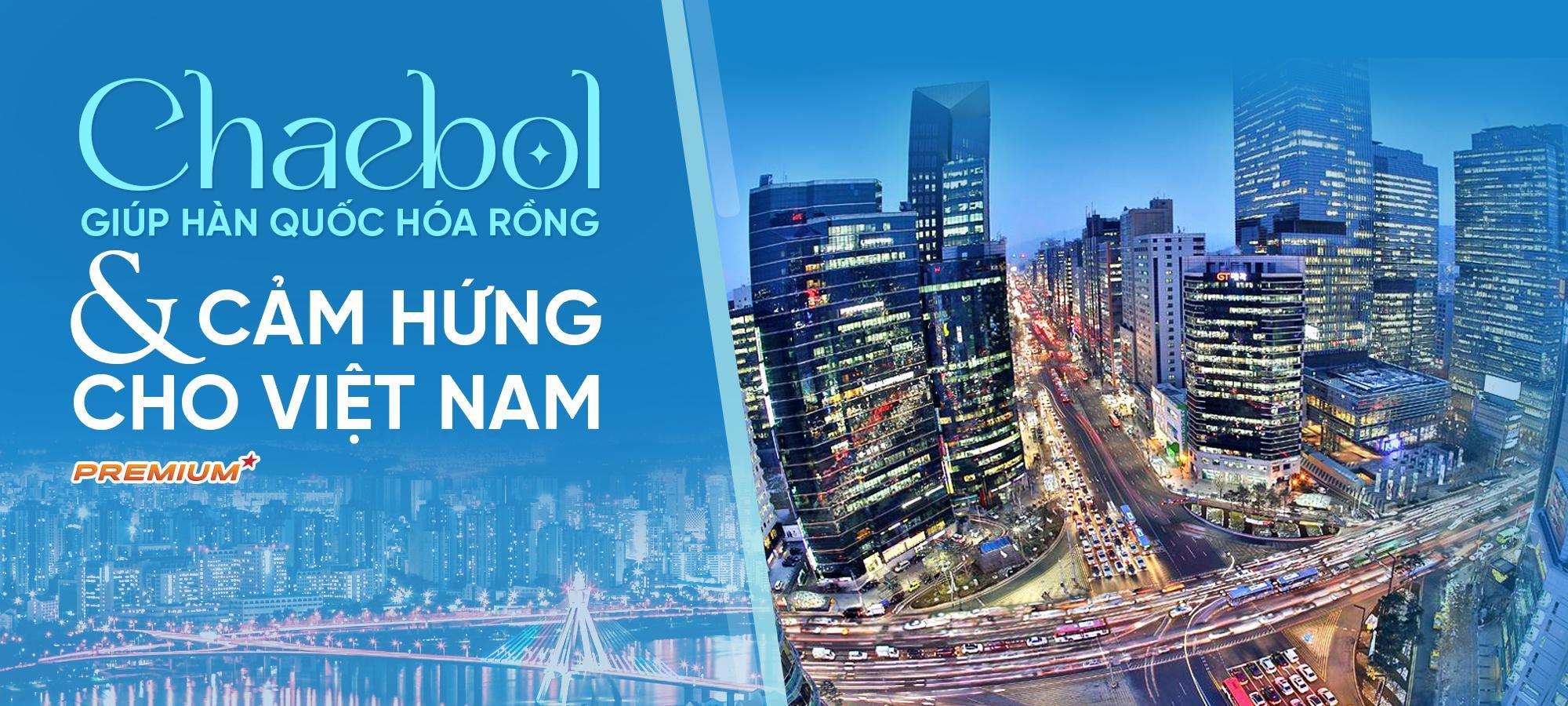 Chaebol giúp Hàn Quốc hóa rồng và cảm hứng cho Việt Nam