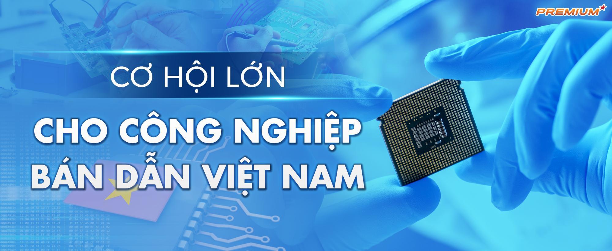 Cơ hội lớn cho công nghiệp bán dẫn Việt Nam