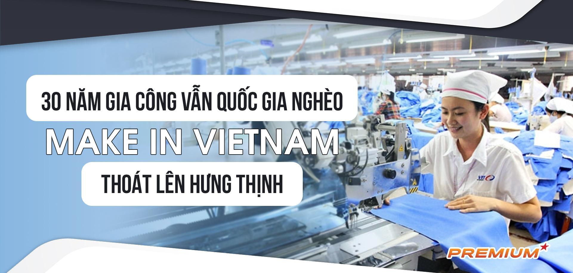 30 năm gia công vẫn quốc gia nghèo, Make in VietNam thoát lên hưng thịnh
