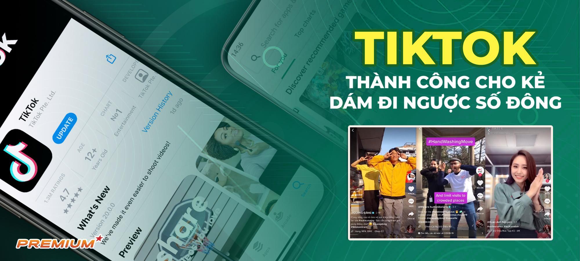 TikTok - Thành công cho kẻ dám đi ngược số đông