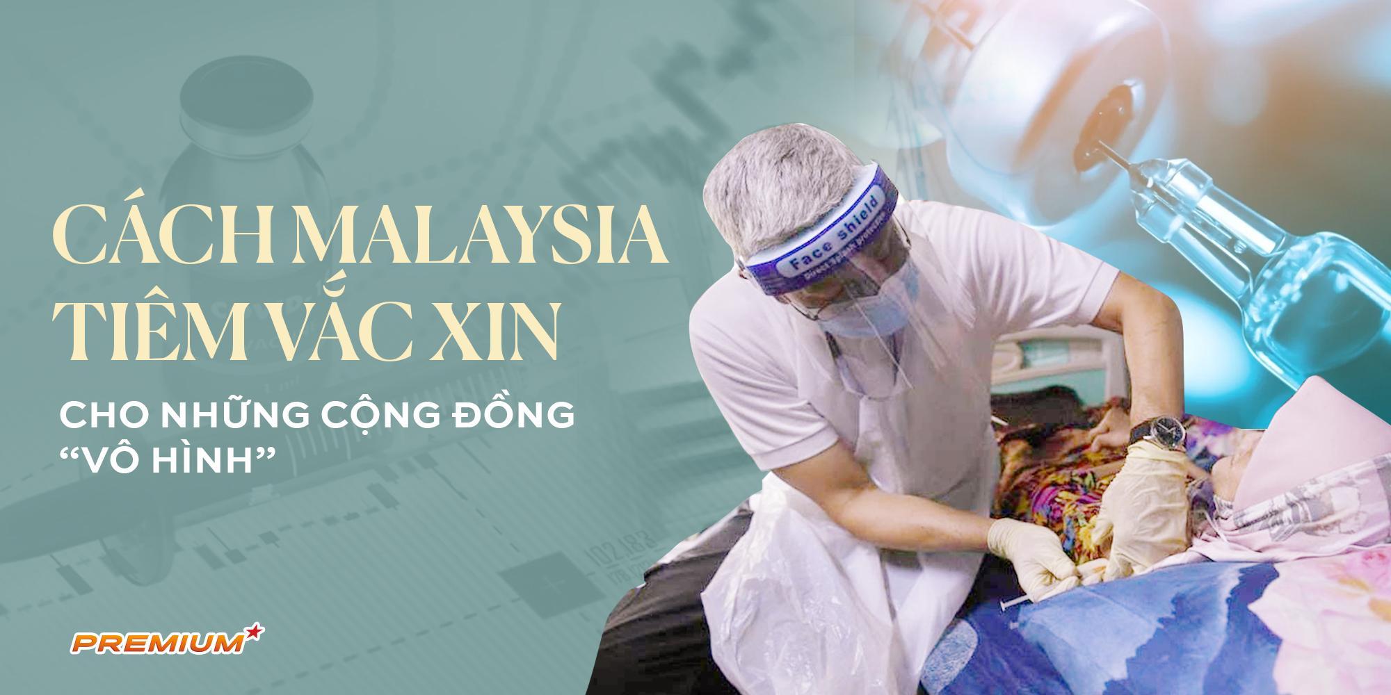 Cách Malaysia tiêm vắc xin cho những cộng đồng 'vô hình'