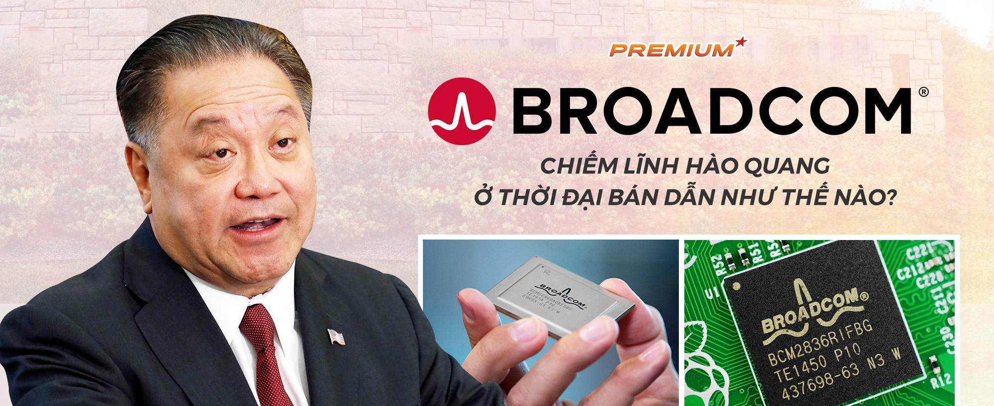 Broadcom chiếm lĩnh hào quang ở thời đại bán dẫn như thế nào?