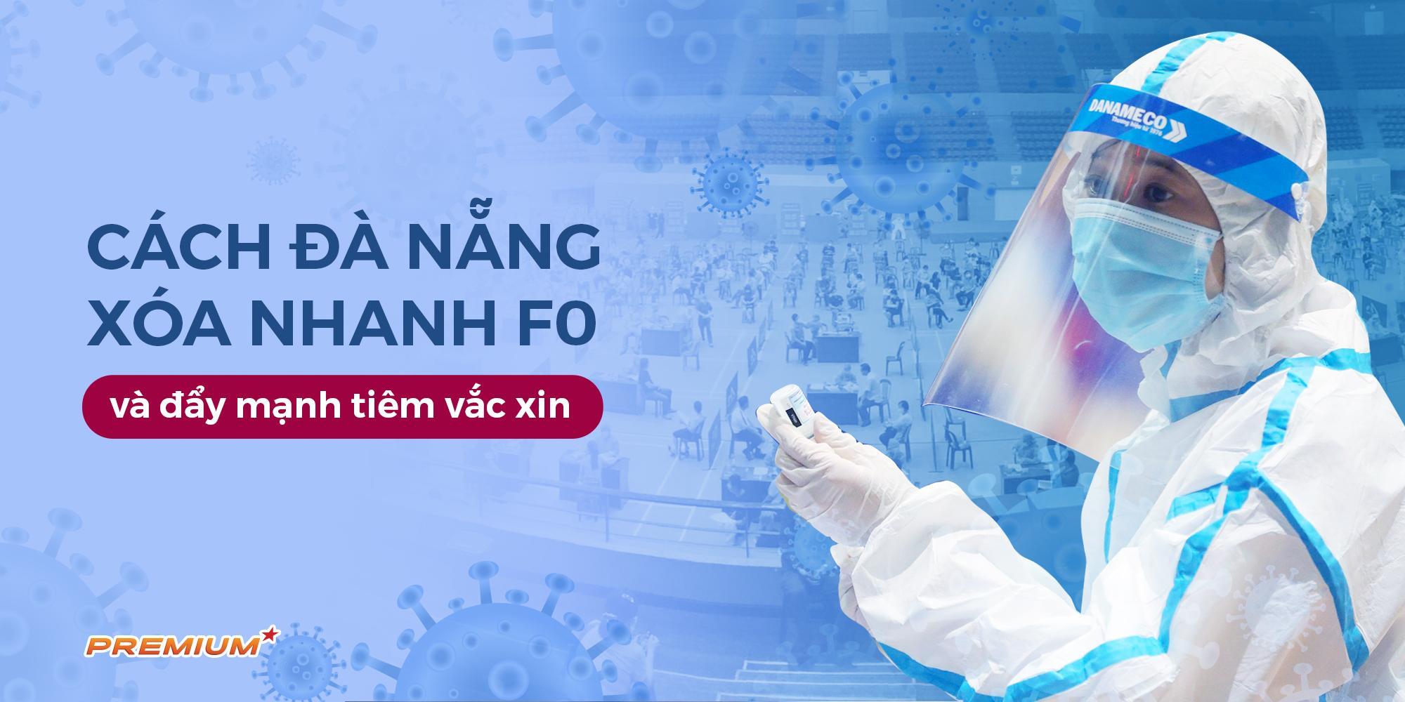 Cách Đà Nẵng xóa nhanh F0 và đẩy mạnh tiêm vắc xin