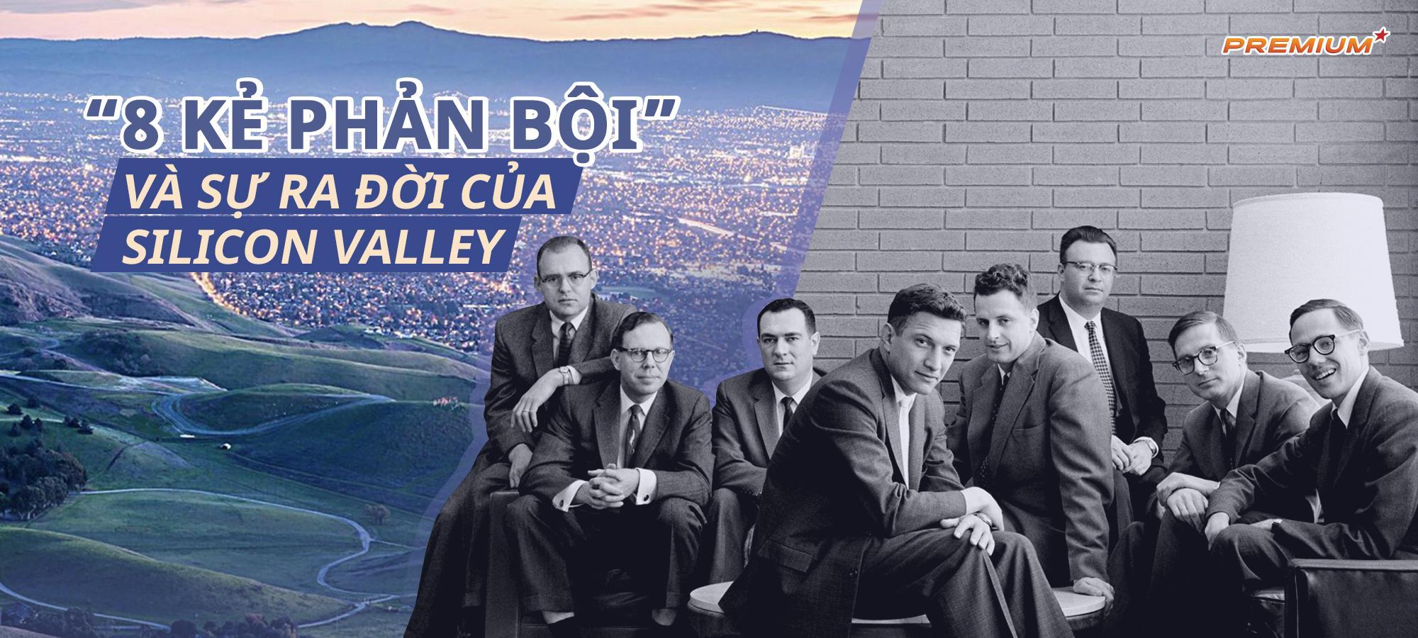'8 kẻ phản bội' và sự ra đời của Silicon Valley