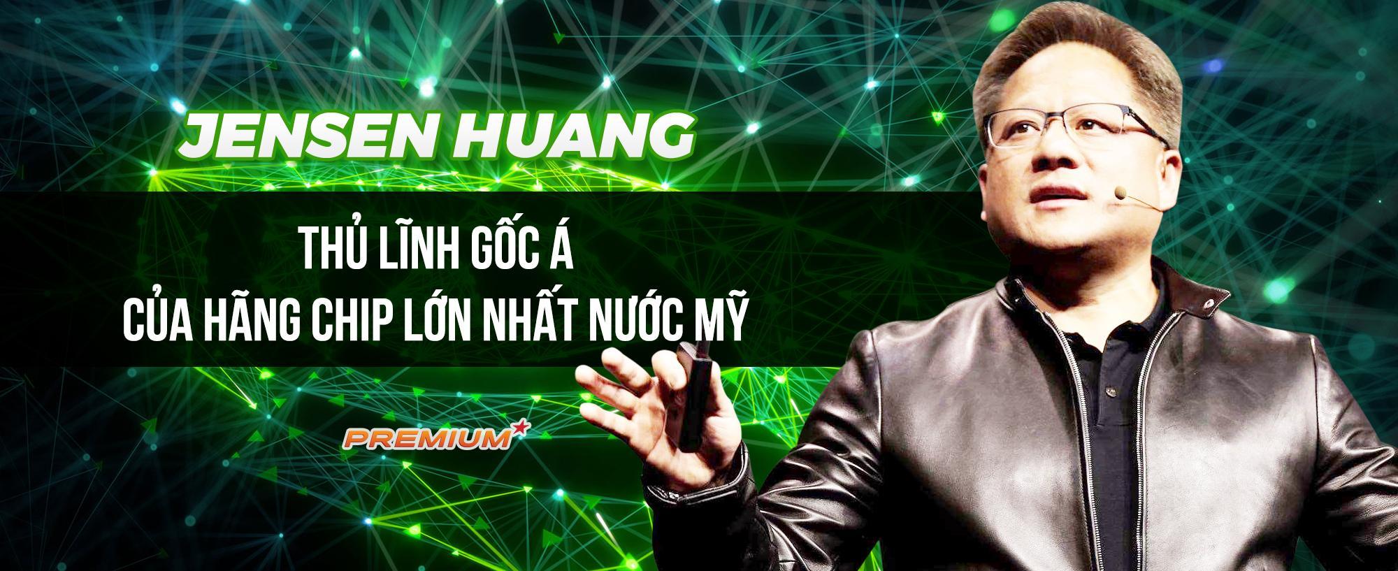 Jensen Huang: Thủ lĩnh gốc Á của hãng chip lớn nhất nước Mỹ