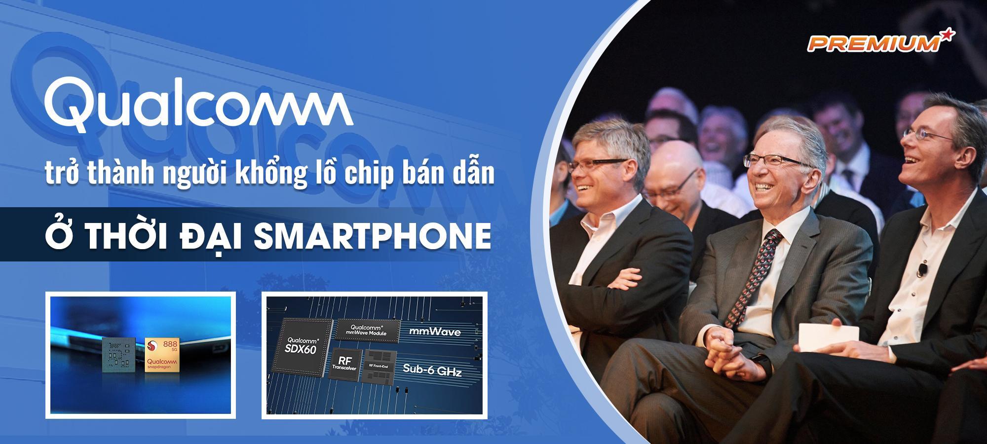 Qualcomm trở thành người khổng lồ chip bán dẫn ở thời đại smartphone